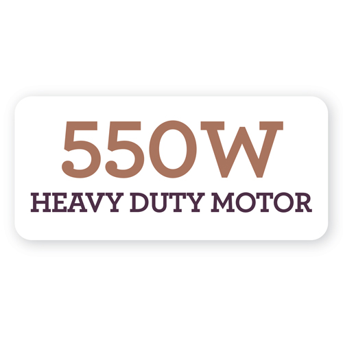 Heavy duty 550W motor.